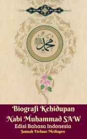 Cover Biografi Kehidupan Nabi Muhammad SAW Edisi Bahasa Indonesia oleh Jannah Firdaus Mediapro