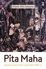 Cover Pita Maha: Gerakan Seni Lukis Bali 1930-an oleh Wayan Kun Adnyana