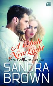 Cover Ketika Cinta Menyeruak (A Whole New Light) oleh Sandra Brown