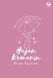 Hujan kemarin : Meski Sendiri Kamu Bisa Bahagia by Orina Fazrina Cover