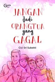 Jangan Jadi Orangtua yang Gagal by Cici Sri Subekti Cover