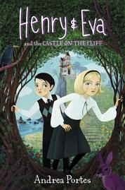 Henry & Eva and the Castle on the Cliff by Andrea Portes Cover
