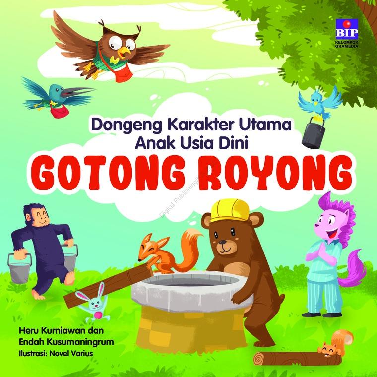 Buku Digital Dongeng Karakter Utama Anak Usia Dini : Gotong Royong oleh Heru Kurniawan & Endah Kusumaningrum