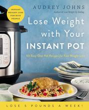 Cover Lose Weight with Your Instant Pot oleh Audrey Johns