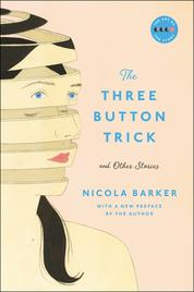 Cover The Three Button Trick And Other Stories oleh Nicola Barker
