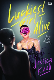 Gadis Paling Beruntung (Luckiest Girl Alive) by Jessica Knoll Cover