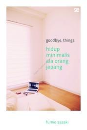 Cover Goodbye, Things: Hidup Minimalis ala Orang Jepang oleh Fumio Sasaki