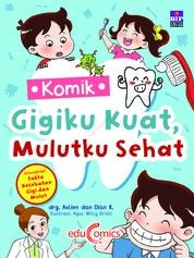 Cover Komik Gigiku Kuat, Mulutku Sehat oleh Dian K & Alvien Farlina