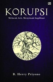 Cover Korupsi: Melacak Arti, Menyimak Implikasi oleh B. Herry Priyono