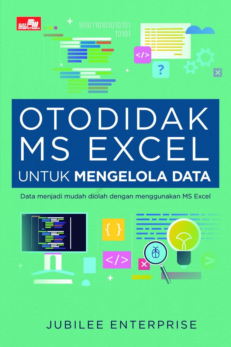 Buku Digital Otodidak MS Excel untuk Mengelola Data oleh Jubilee Enterprise