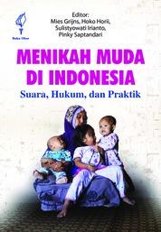 Cover Menikah Muda di Indonesia Suara, Hukum, dan Praktik oleh Mies Grijns, Hoko Horii, Sulistyowati Irianto, dan Pinky Saptandari