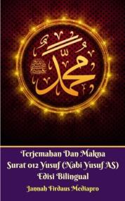 Cover Terjemahan Dan Makna Surat 012 Yusuf (Nabi Yusuf AS) Edisi Bilingual oleh Jannah Firdaus Mediapro