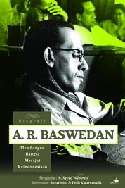 Cover Biografi A.R. Baswedan, Membangun Bangsa, Merajut Keindonesiaan oleh Suratmin dan Didi Kwartanada