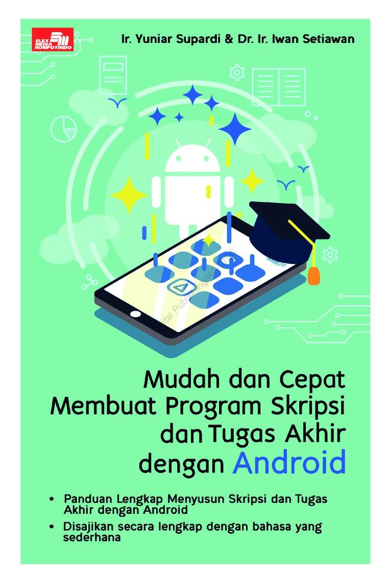 Buku Digital Mudah dan Cepat Membuat Program Skripsi dan Tugas Akhir dengan Android oleh Ir. Yuniar Supardi & Dr. Ir. Iwan Setiawan