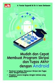 Mudah dan Cepat Membuat Program Skripsi dan Tugas Akhir dengan Android by Ir. Yuniar Supardi & Dr. Ir. Iwan Setiawan Cover