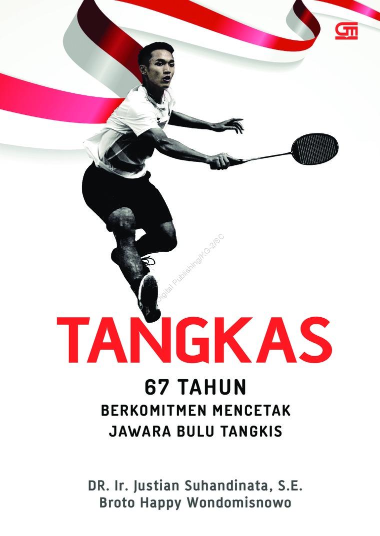 TANGKAS: 67 Tahun Berkomitmen Mencetak Jawara Bulu Tangkis by DR. Ir. Justian Suhandinata, SE Digital Book