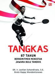 Cover TANGKAS: 67 Tahun Berkomitmen Mencetak Jawara Bulu Tangkis oleh DR. Ir. Justian Suhandinata, SE