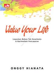 VALUE YOUR LIFE - Lepaskan Beban Tak Kasatmata & Optimalkan Pencapaian by Onggy Hianata Cover