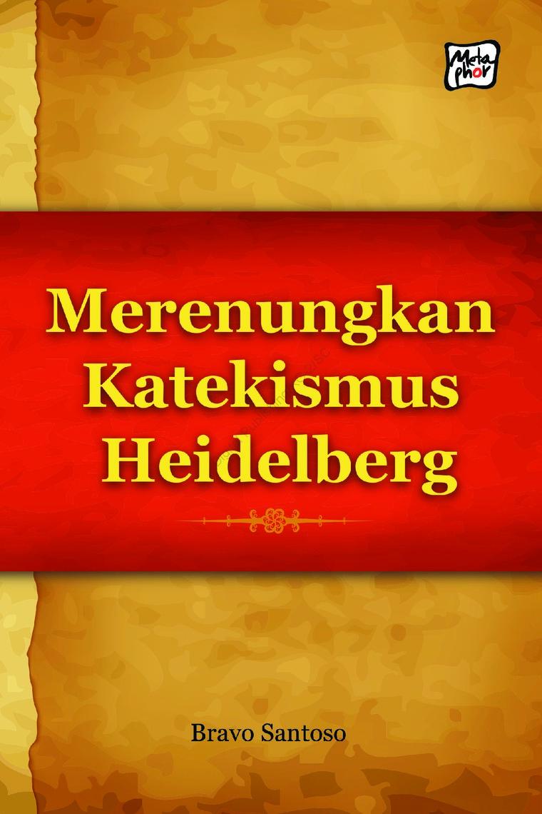 Buku Digital Merenungkan Katekismus Heidelberg oleh Bravo Santoso