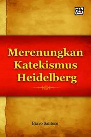 Merenungkan Katekismus Heidelberg by Bravo Santoso Cover