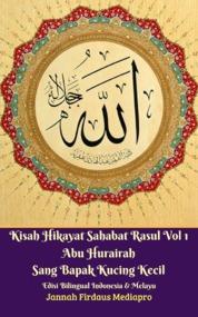 Cover Kisah Hikayat Sahabat Rasul Vol 1 Abu Hurairah Sang Bapak Kucing Kecil Edisi Bilingual Indonesia & Melayu oleh Jannah Firdaus Mediapro