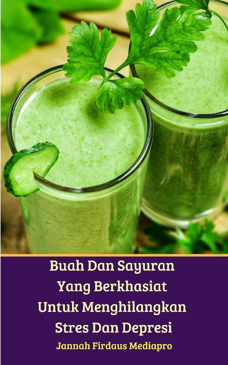 Buku Digital Buah Dan Sayuran Yang Berkhasiat Untuk Menghilangkan Stres Dan Depresi oleh Jannah Firdaus Mediapro