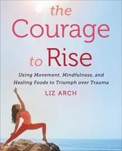 The Courage to Rise by Liz Arch Cover