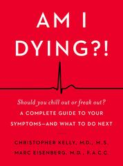 Am I Dying?! by Christopher Kelly, M.D. Cover
