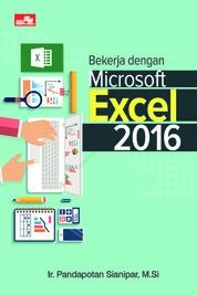 Bekerja dengan Microsoft Excel 2016 by Ir. Pandapotan Sianipar Cover