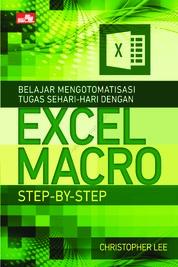 Belajar Mengotomatisasi Tugas Sehari-hari dengan Excel Macro Step-by-Step by Christopher Lee Cover