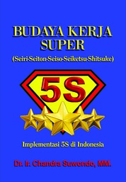 Budaya Kerja Super - Implementasi 5S di Indonesia by Chandra Suwondo Cover