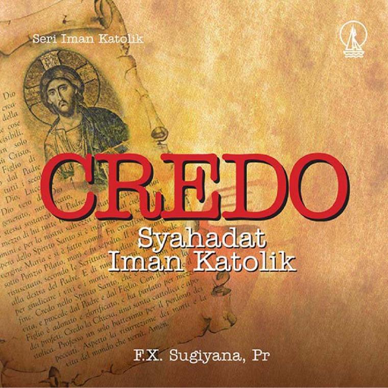 Credo: Syahadat Iman Katolik by F.X. Sugiyono, Pr. Digital Book