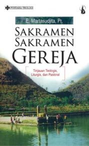 Cover Sakramen-Sakramen Gereja: Tinjauan Teologis, Liturgis, dan Pastoral oleh Emanuel Martasudjita, Pr.