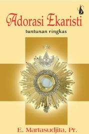 Cover Adorasi Ekaristi: Tuntunan Ringkas oleh Emanuel Martasudjita, Pr.