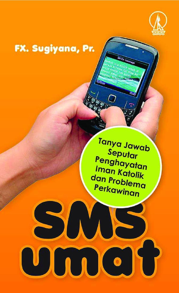Buku Digital SMS Umat: Tanya Jawab Seputar Penghayatan Iman Katolik dan Poblema Perkawinan oleh F.X. Sugiyana, Pr.
