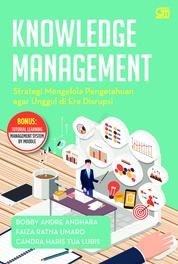 Cover Knowledge Management: Strategi Mengelola Pengetahuan agar Unggul di Era Disrupsi oleh Bobby Andre, Faiza Ratna, Candra Haris