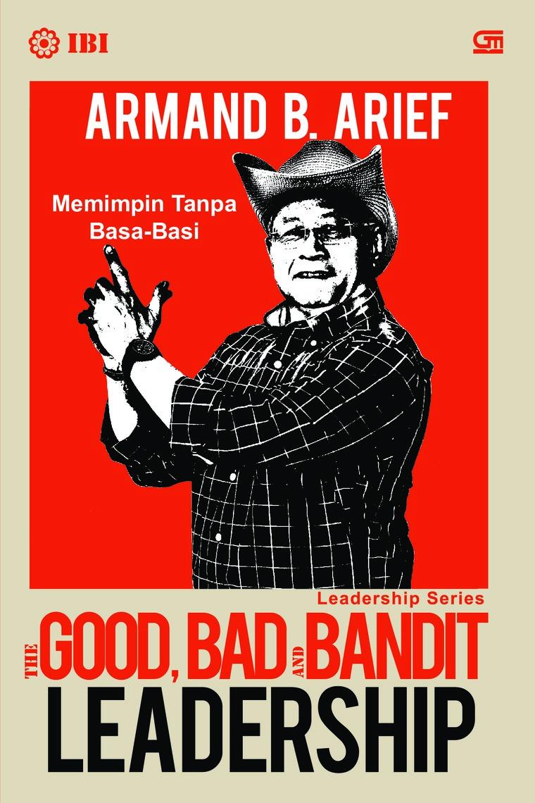 Buku Digital The Good, Bad and Bandit Leadership oleh Armand B. Arief