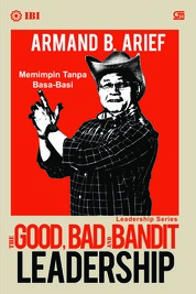 Cover The Good, Bad and Bandit Leadership oleh Armand B. Arief