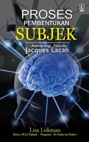 Cover Proses Pembentukan Subjek: Antropologi Filosofis Jacques Lacan oleh Lisa Lukman