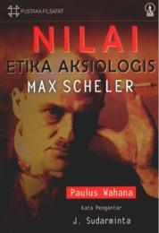 Cover Nilai Etika Aksiologis Max Scheler oleh Paulus Wahana
