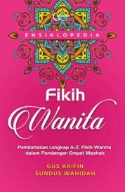 Cover Ensiklopedia Fikih Wanita: Pembahasan Lengkap Fikih Wanita dalam Pandangan Empat Mazhab oleh Agus Arifin