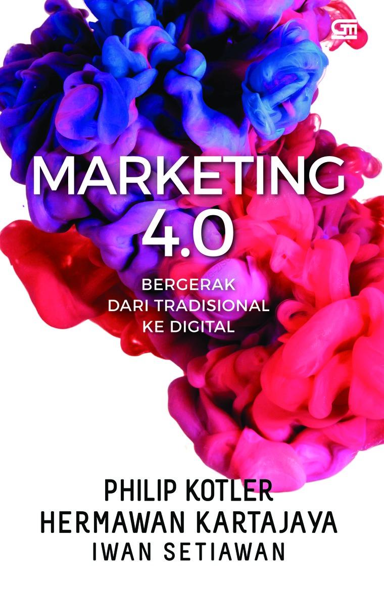 Buku Digital Marketing 4.0: Bergerak dari Tradisional ke Digital oleh Philip Kotler, Hermawan Kartajaya, Iwan Setiawan