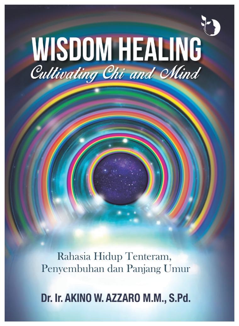 Buku Digital Wisdom Healing Cultivating Chi & Mind oleh Dr. Akino W. Azzaro M.M., S.Pd.