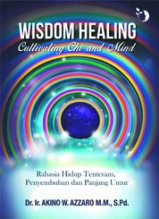 Wisdom Healing Cultivating Chi & Mind by Dr. Akino W. Azzaro M.M., S.Pd. Cover