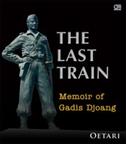 The Last Train: Memoir of a Girl During the Indonesian National Revolution by Oetari Cover