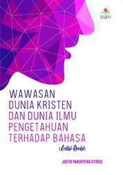 Cover Wawasan Dunia Kristen dan Wawasan Dunia Ilmu Pengetahuan terhadap Bahasa (Edisi Revisi) oleh Jonter Pandapotan Sitorus