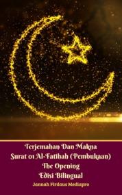 Cover Terjemahan Dan Makna Surat 01 Al-Fatihah (Pembukaan) The Opening Edisi Bilingual oleh Jannah Firdaus Mediapro