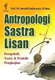 Cover Antropologi Sastra Lisan: Perspektif, Teori, dan Praktik Pengkajian oleh Prof. Dr. Suwardi Endraswara, M.Hum