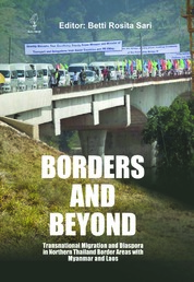 Cover Borders and Beyond: Transnational Migration and Diaspora in Northern Thailand Border Areas with Myanmar and Laos oleh Betti Rosita Sari dkk
