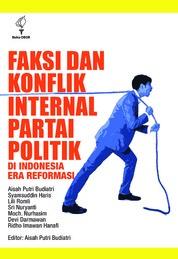 Cover Faksi dan Konflik Internal Partai Politik di Indonesia Era Reformasi oleh Aisah Putri Budiatri dkk